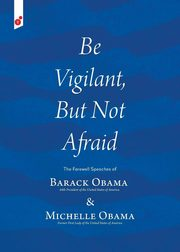 ksiazka tytuł: Be Vigilant But Not Afraid autor: Obama Barack