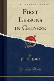 First Lessons in Chinese (Classic Reprint), Yates M. T.