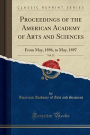 Proceedings of the American Academy of Arts and Sciences, Vol. 32, Sciences American Academy of Arts and