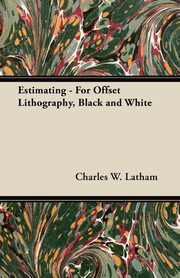Estimating - For Offset Lithography, Black and White, Latham Charles W.