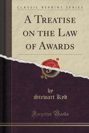 A Treatise on the Law of Awards (Classic Reprint), Kyd Stewart