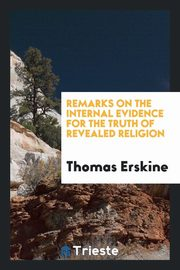 Remarks on the Internal Evidence for the Truth of Revealed Religion, Erskine Thomas