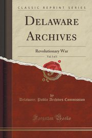 Delaware Archives, Vol. 3 of 3, Commission Delaware; Public Archives