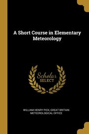 A Short Course in Elementary Meteorology, Henry Pick Great Britain Meteorological