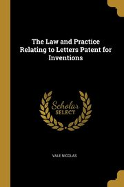 The Law and Practice Relating to Letters Patent for Inventions, Nicolas Vale