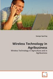 Wireless Technology in Agribusiness, Sparling George