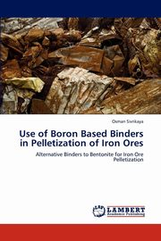 Use of Boron Based Binders in Pelletization of Iron Ores, Sivrikaya Osman