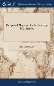 The Ipswich Magazine, for the Year 1799. By J. Bransby, Bransby John