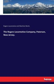 The Rogers Locomotive Company, Paterson, New Jersey.,
