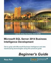 Microsoft SQL Server 2014 Business Intelligence Development Beginner's Guide, Rad Reza