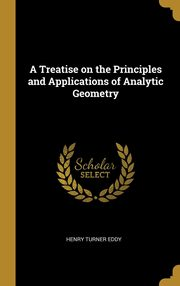 A Treatise on the Principles and Applications of Analytic Geometry, Eddy Henry Turner