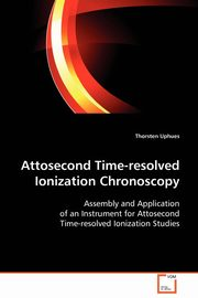 Attosecond Time-resolved Ionization Chronoscopy, Uphues Thorsten