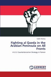 Fighting al Qaeda in the Arabian Peninsula on All Fronts, Sharkey Kaitlin