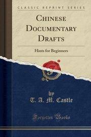 Chinese Documentary Drafts, Castle T. A. M.