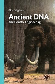 Ancient DNA and Genetic Engineering, Węgleński Piotr