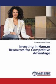 Investing in Human Resources for Competitive Advantage, Omuse Frankline Oyese