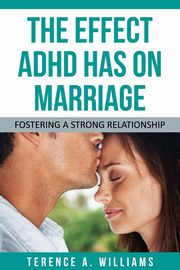The Effect ADHD Has on Marriage, Williams Terence