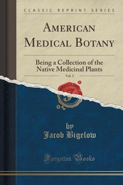 American Medical Botany, Vol. 3, Bigelow Jacob