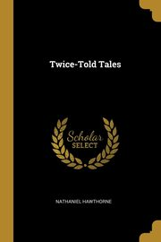Twice-Told Tales, Hawthorne Nathaniel