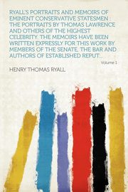 Ryall's Portraits and Memoirs of Eminent Conservative Statesmen, Ryall Henry Thomas