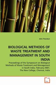 BIOLOGICAL METHODS OF WASTE TREATMENT AND MANAGEMENT IN SOUTH INDIA, Tharakan John