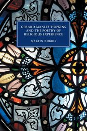 Gerard Manley Hopkins and the Poetry of Religious Experience, Dubois Martin