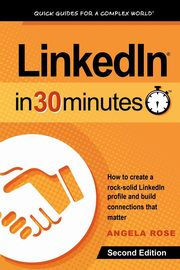 LinkedIn In 30 Minutes (2nd Edition), Rose Angela