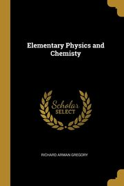 Elementary Physics and Chemisty, Gregory Richard Arman