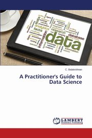 A Practitioner's Guide to Data Science, Balakrishnan C.