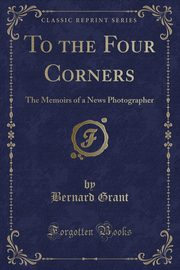 To the Four Corners, Grant Bernard