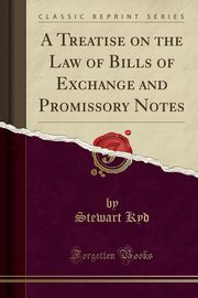 A Treatise on the Law of Bills of Exchange and Promissory Notes (Classic Reprint), Kyd Stewart