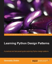 ksiazka tytuł: Learning Python Design Patterns autor: Zlobin Gennadiy