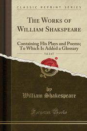 The Works of William Shakspeare, Vol. 2 of 7, Shakespeare William