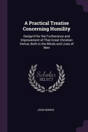 A Practical Treatise Concerning Humility, Norris John