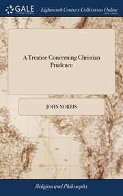 A Treatise Concerning Christian Prudence, Norris John