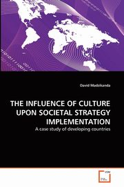 THE INFLUENCE OF CULTURE UPON SOCIETAL STRATEGY IMPLEMENTATION, Madzikanda David