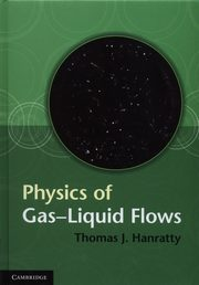 Physics of Gas-Liquid Flows, Hanratty Thomas J.