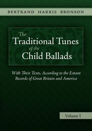 The Traditional Tunes of the Child Ballads, Vol 1, Bronson Bertrand Harris