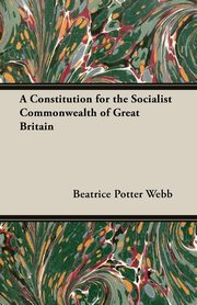 A Constitution for the Socialist Commonwealth of Great Britain, Webb Beatrice Potter