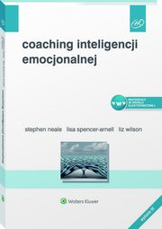 Coaching inteligencji emocjonalnej, Spencer-Arnell Lisa, Neale Stephen, Wilson Liz