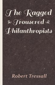 The Ragged Trousered Philanthropists, Tressall Robert