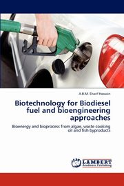 Biotechnology for Biodiesel Fuel and Bioengineering Approaches, Hossain A. B. M. Sharif