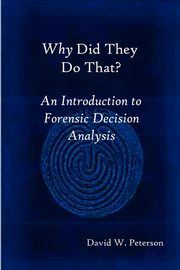 Why Did They Do That? An Introduction to Forensic Decision Analysis, Peterson David W.