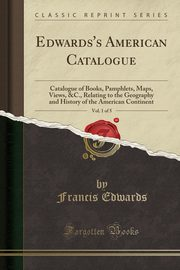 Edwards's American Catalogue, Vol. 1 of 5, Edwards Francis