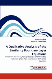 A Qualitative Analysis of the Similarity Boundary Layer Equations, SINGH BRIJBHAN