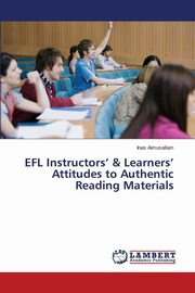 EFL Instructors' & Learners' Attitudes to Authentic Reading Materials, Almusallam Inas