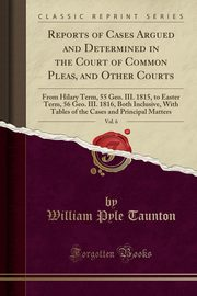 Reports of Cases Argued and Determined in the Court of Common Pleas, and Other Courts, Vol. 6, Taunton William Pyle