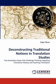 Deconstructing Traditional Notions in Translation Studies, Moros Edgar