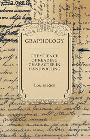 Graphology - The Science of Reading Character in Handwriting, Rice Louise