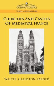 Churches and Castles of Mediaeval France, Larned Walter Cranston